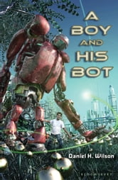 A Boy and His Bot ebook by Daniel H. Wilson