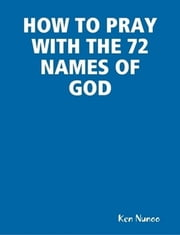 How to pray with the 72 names of God ebook by Ken Nunoo