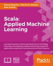 Scala:Applied Machine Learning ebook by Pascal Bugnion, Patrick R. Nicolas, Alex Kozlov