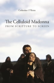 The Celluloid Madonna - From Scripture to Screen ebook by Catherine O'Brien
