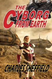The Cyborg From Earth ebook by Charles Sheffield