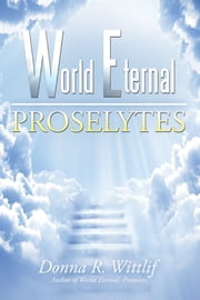 World Eternal - Proselytes ebook by Donna R. Wittlif