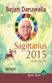 Your Complete Forecast 2015 Horoscope - Sagittarius ebook by Bejan Daruwalla