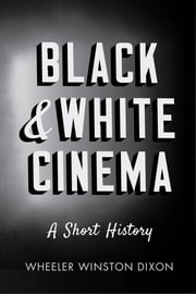 Black and White Cinema - A Short History ebook by Wheeler Winston Dixon
