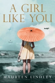 A Girl Like You - A Novel ebook by Maureen Lindley