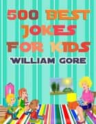 500 Best Jokes for Kids ebook by William Gore