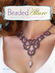 Beaded Allure - Beadweaving Patterns for 25 Romantic Projects ebook by Kelly Wiese
