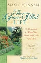 The Grace-Filled Life ebook by Maxie Dunnam