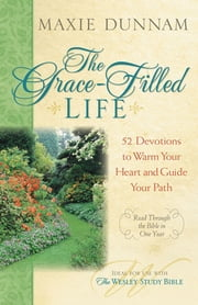 The Grace-Filled Life - 52 Devotions to Warm Your Heart and Guide Your Path ebook by Maxie Dunnam