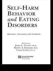 Self-Harm Behavior and Eating Disorders - Dynamics, Assessment, and Treatment ebook by John L. Levitt, Ph.D.,Randy A. Sansone, M.D.,Leigh Cohn, M.A.T.