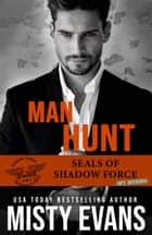 Man Hunt, SEALs of Shadow Force - Spy Division Book 1 ebook by Misty Evans