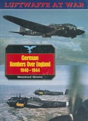 German Bombers Over England, 1940-44 ebook by Manfred Griehl