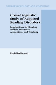 Cross-Linguistic Study of Acquired Reading Disorders - Implications for Reading Models, Disorders, Acquisition, and Teaching ebook by Prathibha Karanth