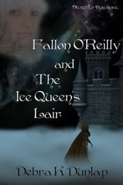 Fallon O'Reilly and the Ice Queen's Lair ebook by Debra K. Dunlap