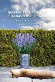 Questions For A Culture That Has Closed Its Mind ebook by OJ Wolfsmasher