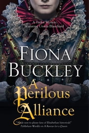Perilous Alliance, A - A Tudor mystery ebook by Fiona Buckley