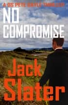 No Compromise (DS Pete Gayle thrillers Book 7) ebook by
