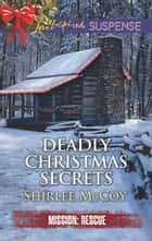 Deadly Christmas Secrets - Faith in the Face of Crime eBook by Shirlee McCoy