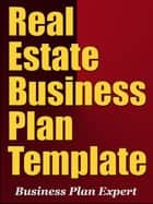 Real Estate Business Plan Template (Including 6 Special Bonuses) ebook by Business Plan Expert