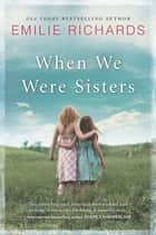 When We Were Sisters ebook by Emilie Richards