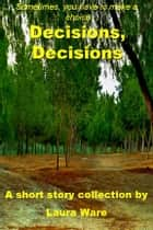 Decisions, Decisions ebook by Laura Ware