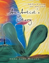 An Artist's Story - Self-Love & Loving your Inner Child ebook by Anna Jane Wilson