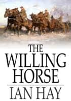 The Willing Horse - A Novel ebook by Ian Hay