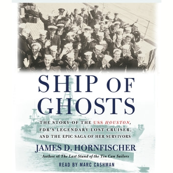 Ship of Ghosts - The Story of the USS Houston, FDR's Legendary Lost Cruiser, and the Epic Saga of of Her Survivors audiobook by James D. Hornfischer