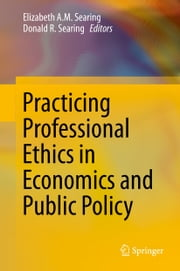 Practicing Professional Ethics in Economics and Public Policy ebook by Elizabeth A.M. Searing,Donald R. Searing