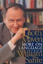 Quoth the Maven - More on Language from William Safire ebook by William Safire
