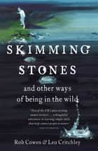 Skimming Stones - and other ways of being in the wild ebook by Rob Cowen, Leo Critchley