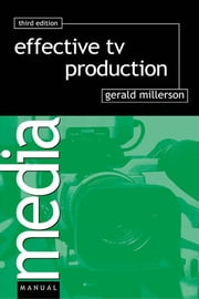 Effective TV Production ebook by Gerald Millerson