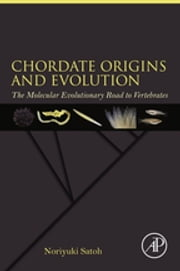 Chordate Origins and Evolution - The Molecular Evolutionary Road to Vertebrates ebook by Noriyuki Satoh