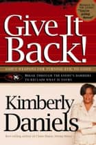Give It Back! - God's Weapons for Turning Evil to Good ebook by Kimberly Daniels