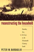 Reconstructing the Household ebook by Peter W. Bardaglio