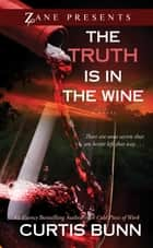 The Truth Is in the Wine - A Novel ebook by Curtis Bunn