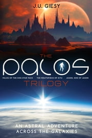 The Palos Trilogy - Palos of the Dog Star Pack - The Mouthpiece of Zitu - Jason, Son of Jason ebook by J.U. Giesy