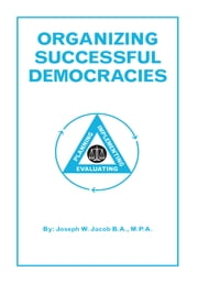 Organizing Successful Democracies ebook by Joseph W. Jacob B.A., M.P.A.