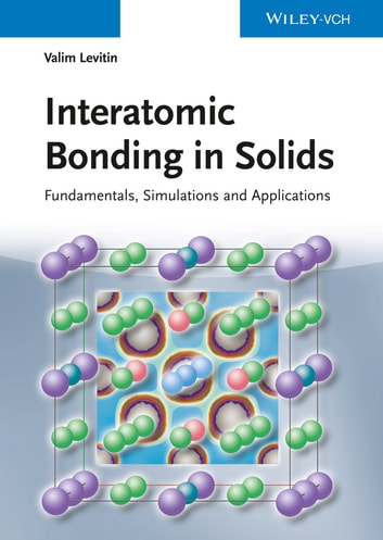 Interatomic Bonding in Solids - Fundamentals, Simulation, and Applications ebook by Valim Levitin