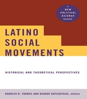 Latino Social Movements - Historical and Theoretical Perspectives ebook by Rodolfo D. Torres,George Katsiaficas