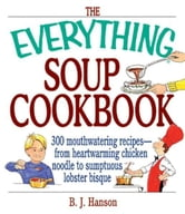 The Everything Soup Cookbook ebook by B. J. Hanson,Jeanne Hanson