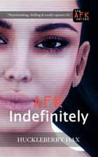 AFK, Indefinitely ebook by Huckleberry Hax