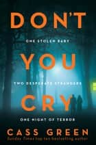 Don't You Cry: The gripping new psychological thriller from the bestselling author of In a Cottage in a Wood ebook by Cass Green
