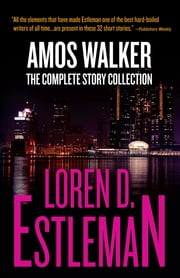 Amos Walker: The Complete Story Collection ebook by Loren D. Estleman