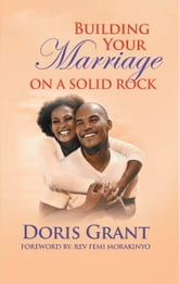 Building Your Marriage On A Solid Rock ebook by Doris Grant