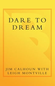 Dare to Dream - Connecticut Basketball's Remarkable March to the National Championship ebook by Jim Calhoun,Leigh Montville