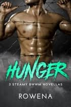 Hunger - 3 Steamy BWWM Novellas ebook by Rowena