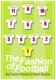 THE FASHION OF FOOTBALL, FROM BEST TO BECKHAM, FROM MOD TO LABEL SLAVE ebook by Paolo Hewitt, Mark Baxter