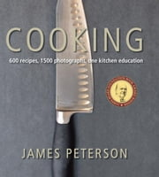 Cooking - 600 Recipes, 1500 Photographs, One Kitchen Education ebook by James Peterson