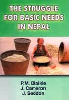 The Struggle for Basic Needs in Nepal ebook by P.M. Blaikie